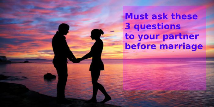 Must ask these 3 questions to your partner before marriage