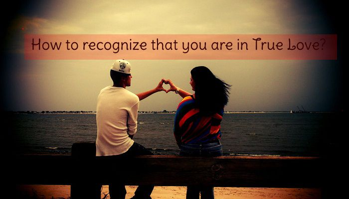 How to recognize that you are in True Love?