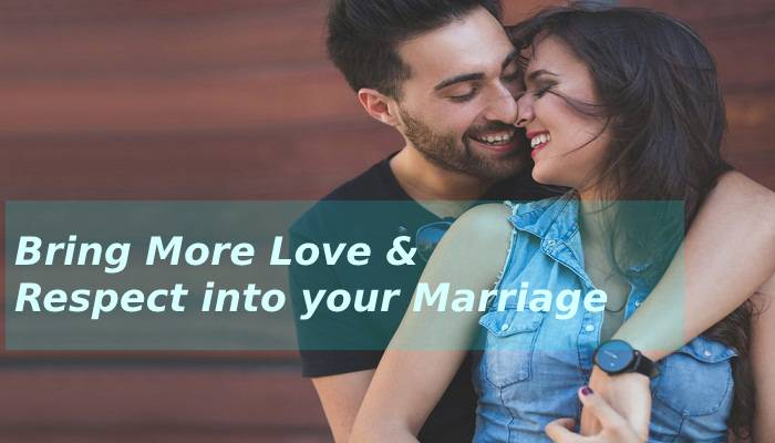 How to Bring More Love and Respect into your Marriage