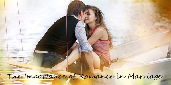 The Importance of Romance in Marriage