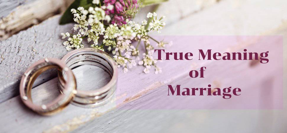 What is True Meaning in Marriage?