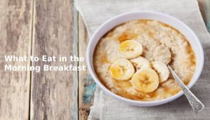 what to eat in morning breakfast